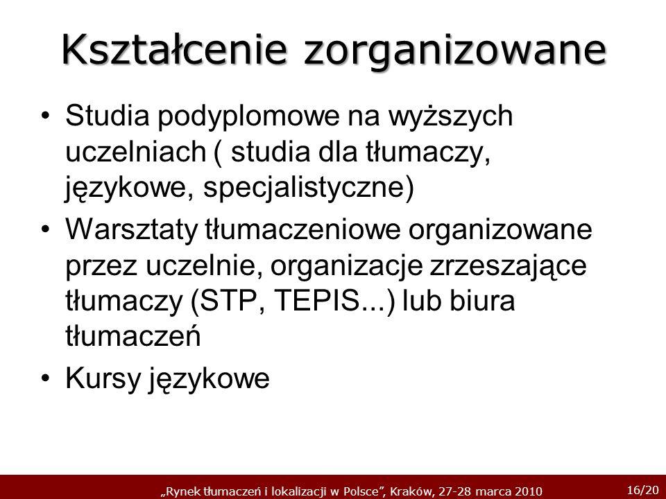 16/20 Rynek tłumaczeń i lokalizacji w Polsce, Kraków, 27-28 marca 2010 Kształcenie zorganizowane Studia podyplomowe na wyższych uczelniach ( studia dl