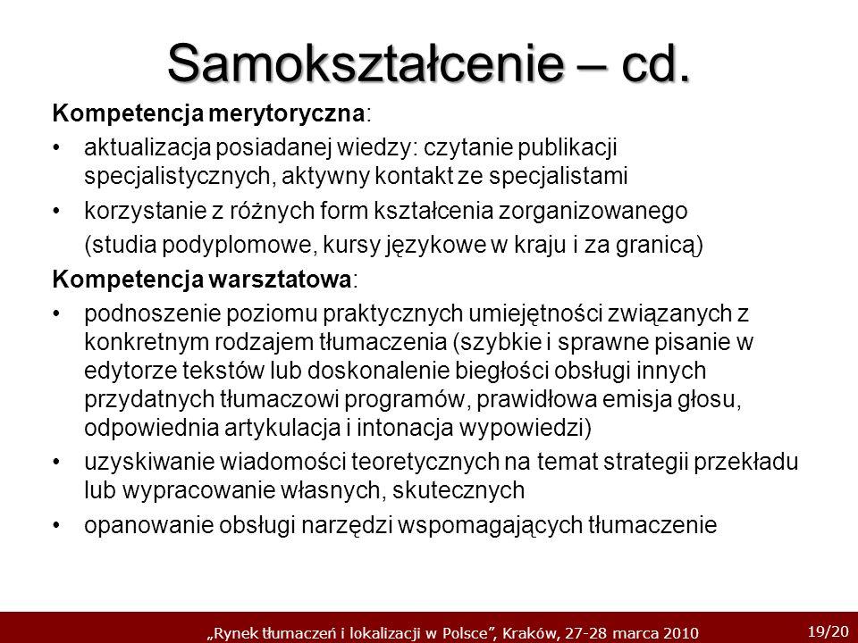 19/20 Rynek tłumaczeń i lokalizacji w Polsce, Kraków, 27-28 marca 2010 Samokształcenie – cd. Kompetencja merytoryczna: aktualizacja posiadanej wiedzy: