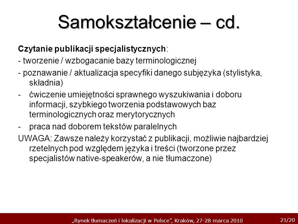 21/20 Rynek tłumaczeń i lokalizacji w Polsce, Kraków, 27-28 marca 2010 Samokształcenie – cd. Czytanie publikacji specjalistycznych: - tworzenie / wzbo