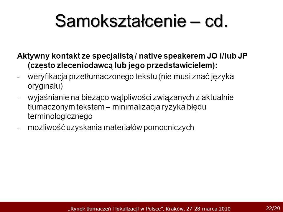 22/20 Rynek tłumaczeń i lokalizacji w Polsce, Kraków, 27-28 marca 2010 Samokształcenie – cd. Aktywny kontakt ze specjalistą / native speakerem JO i/lu