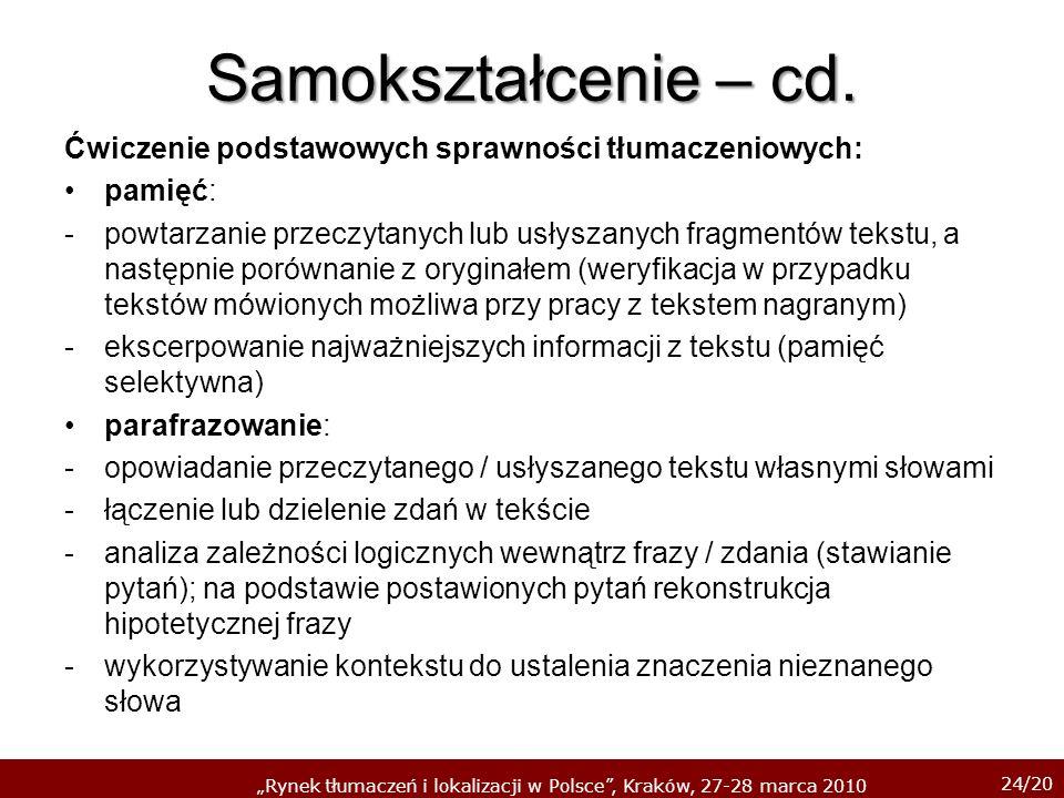 24/20 Rynek tłumaczeń i lokalizacji w Polsce, Kraków, 27-28 marca 2010 Samokształcenie – cd. Ćwiczenie podstawowych sprawności tłumaczeniowych: pamięć