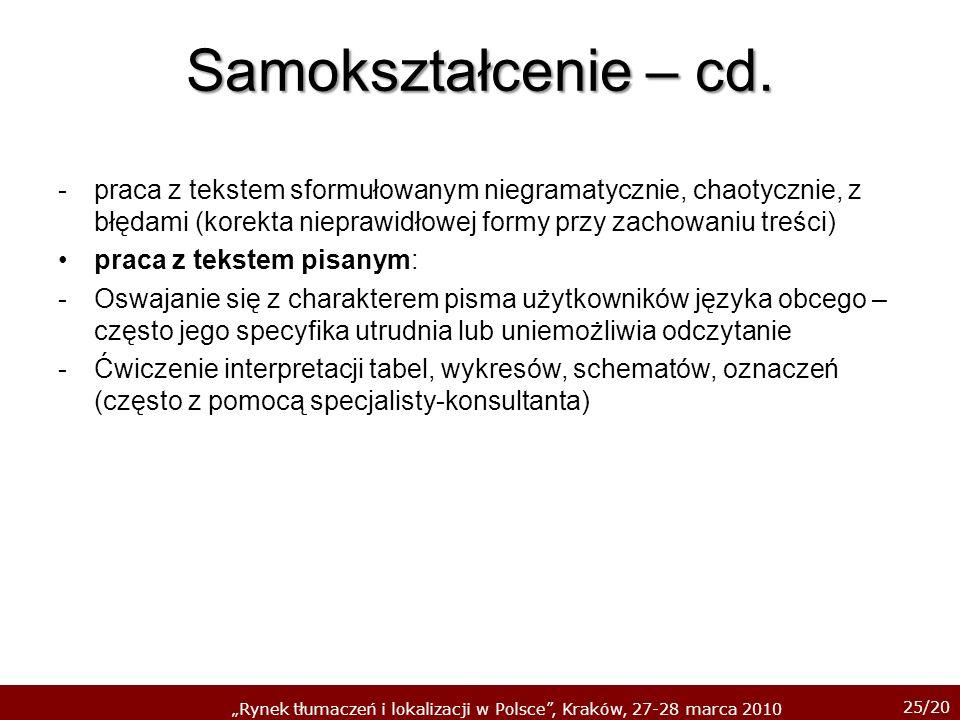 25/20 Rynek tłumaczeń i lokalizacji w Polsce, Kraków, 27-28 marca 2010 Samokształcenie – cd. -praca z tekstem sformułowanym niegramatycznie, chaotyczn