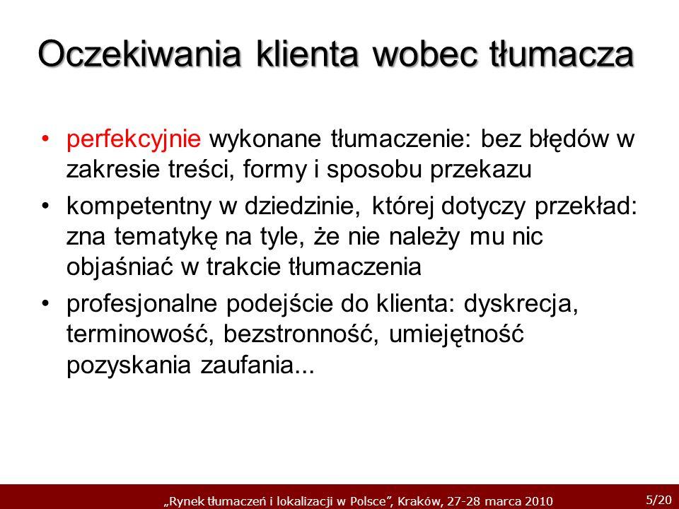 5/20 Rynek tłumaczeń i lokalizacji w Polsce, Kraków, 27-28 marca 2010 Oczekiwania klienta wobec tłumacza perfekcyjnie wykonane tłumaczenie: bez błędów