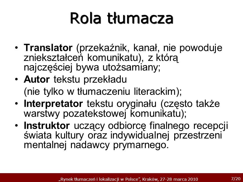 7/20 Rynek tłumaczeń i lokalizacji w Polsce, Kraków, 27-28 marca 2010 Rola tłumacza Translator (przekaźnik, kanał, nie powoduje zniekształceń komunika