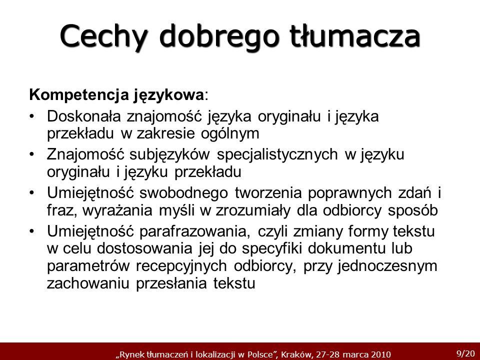 9/20 Rynek tłumaczeń i lokalizacji w Polsce, Kraków, 27-28 marca 2010 Cechy dobrego tłumacza Kompetencja językowa: Doskonała znajomość języka oryginał
