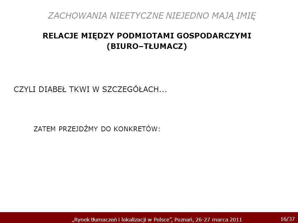 16/37 Rynek tłumaczeń i lokalizacji w Polsce, Poznań, 26-27 marca 2011 ZACHOWANIA NIEETYCZNE NIEJEDNO MAJĄ IMIĘ RELACJE MIĘDZY PODMIOTAMI GOSPODARCZYM