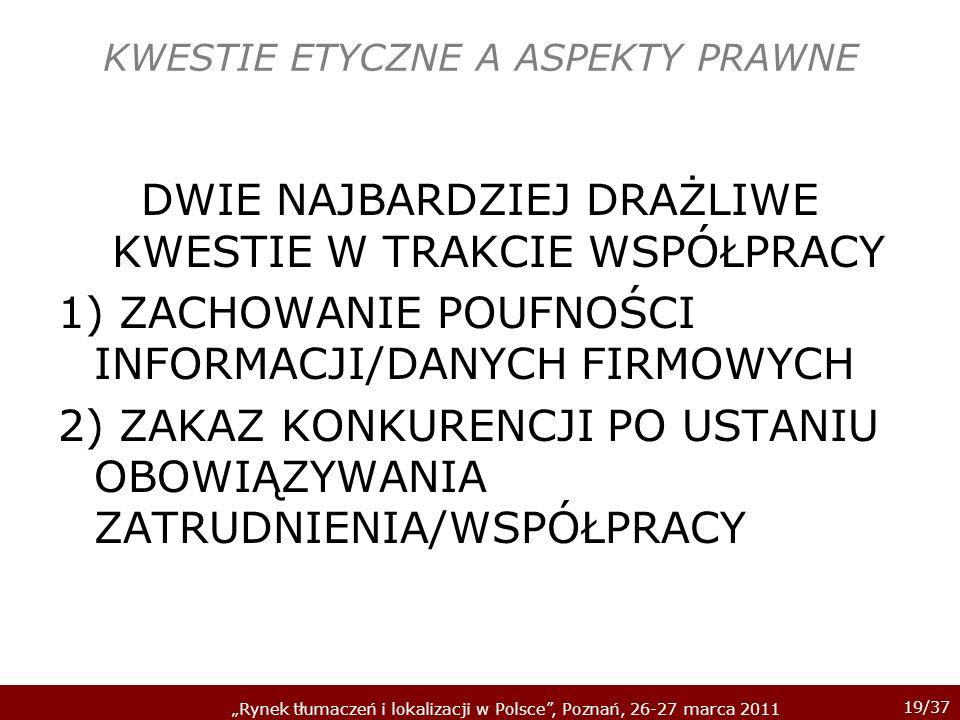 19/37 Rynek tłumaczeń i lokalizacji w Polsce, Poznań, 26-27 marca 2011 KWESTIE ETYCZNE A ASPEKTY PRAWNE DWIE NAJBARDZIEJ DRAŻLIWE KWESTIE W TRAKCIE WS