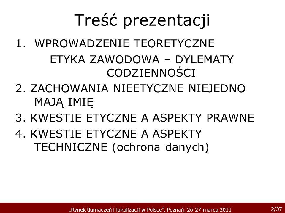 2/37 Rynek tłumaczeń i lokalizacji w Polsce, Poznań, 26-27 marca 2011 Treść prezentacji 1.WPROWADZENIE TEORETYCZNE ETYKA ZAWODOWA – DYLEMATY CODZIENNO