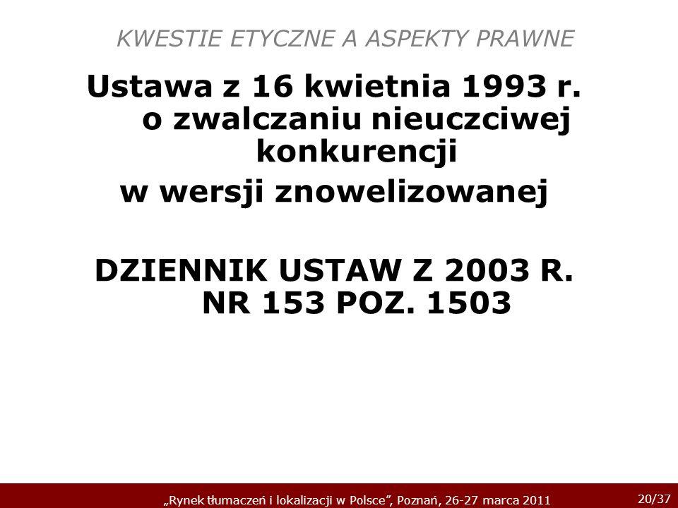 20/37 Rynek tłumaczeń i lokalizacji w Polsce, Poznań, 26-27 marca 2011 KWESTIE ETYCZNE A ASPEKTY PRAWNE Ustawa z 16 kwietnia 1993 r. o zwalczaniu nieu