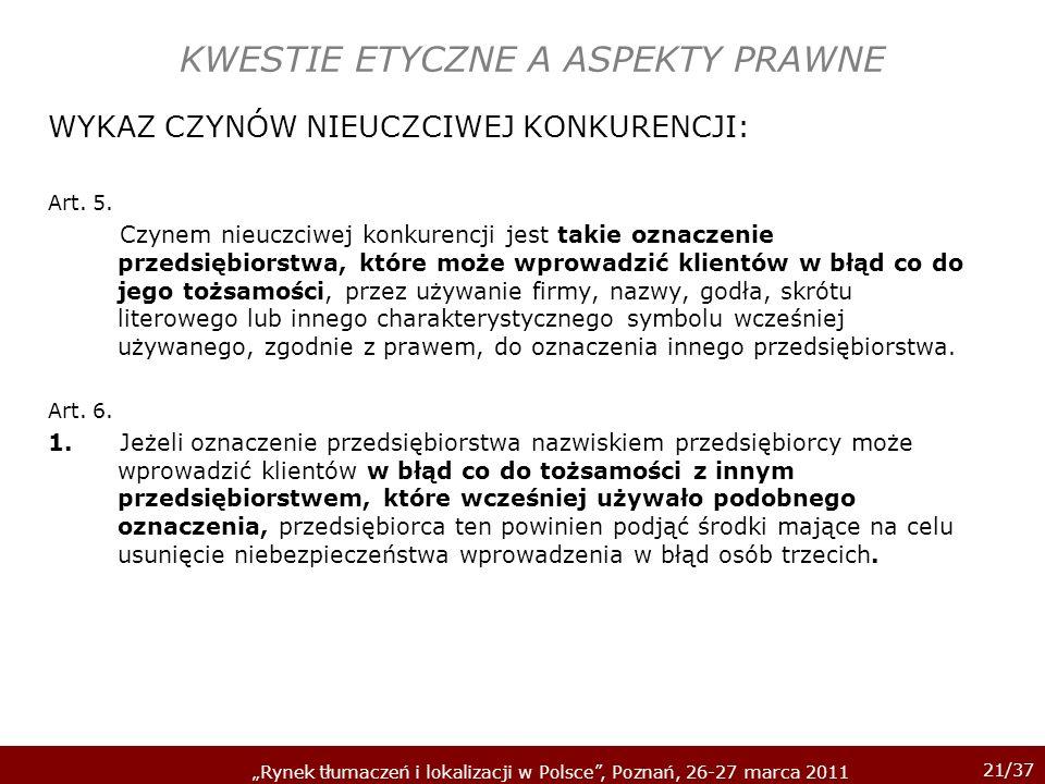 21/37 Rynek tłumaczeń i lokalizacji w Polsce, Poznań, 26-27 marca 2011 KWESTIE ETYCZNE A ASPEKTY PRAWNE WYKAZ CZYNÓW NIEUCZCIWEJ KONKURENCJI: Art. 5.