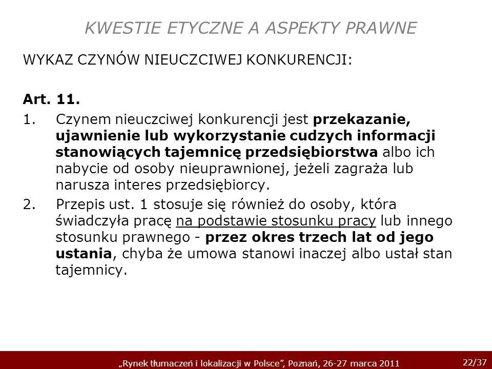 22/37 Rynek tłumaczeń i lokalizacji w Polsce, Poznań, 26-27 marca 2011 KWESTIE ETYCZNE A ASPEKTY PRAWNE WYKAZ CZYNÓW NIEUCZCIWEJ KONKURENCJI: Art. 11.