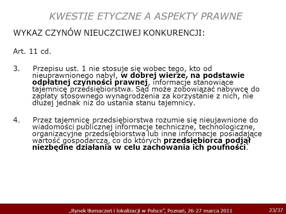 23/37 Rynek tłumaczeń i lokalizacji w Polsce, Poznań, 26-27 marca 2011 KWESTIE ETYCZNE A ASPEKTY PRAWNE WYKAZ CZYNÓW NIEUCZCIWEJ KONKURENCJI: Art. 11