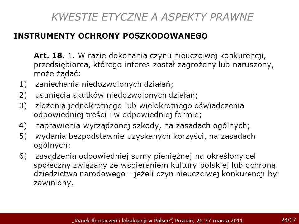 24/37 Rynek tłumaczeń i lokalizacji w Polsce, Poznań, 26-27 marca 2011 KWESTIE ETYCZNE A ASPEKTY PRAWNE INSTRUMENTY OCHRONY POSZKODOWANEGO Art. 18. 1.
