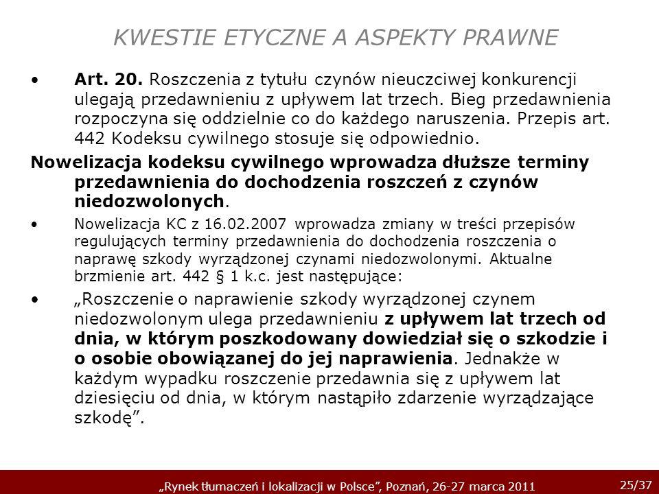 25/37 Rynek tłumaczeń i lokalizacji w Polsce, Poznań, 26-27 marca 2011 KWESTIE ETYCZNE A ASPEKTY PRAWNE Art. 20. Roszczenia z tytułu czynów nieuczciwe