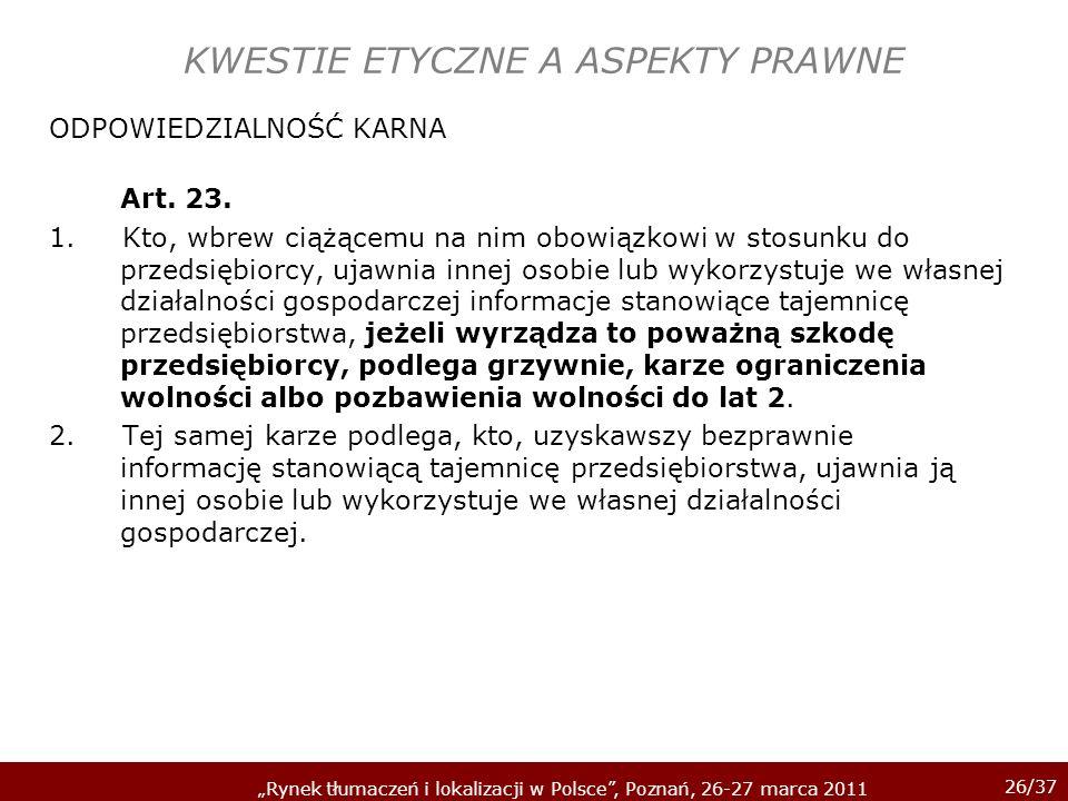 26/37 Rynek tłumaczeń i lokalizacji w Polsce, Poznań, 26-27 marca 2011 KWESTIE ETYCZNE A ASPEKTY PRAWNE ODPOWIEDZIALNOŚĆ KARNA Art. 23. 1. Kto, wbrew