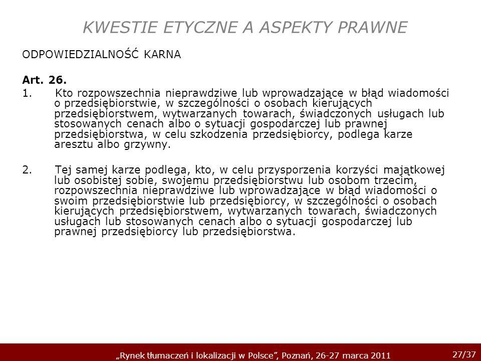 27/37 Rynek tłumaczeń i lokalizacji w Polsce, Poznań, 26-27 marca 2011 KWESTIE ETYCZNE A ASPEKTY PRAWNE ODPOWIEDZIALNOŚĆ KARNA Art. 26. 1. Kto rozpows