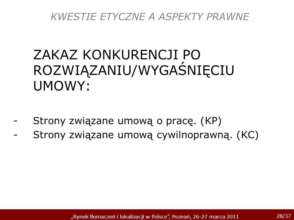 28/37 Rynek tłumaczeń i lokalizacji w Polsce, Poznań, 26-27 marca 2011 KWESTIE ETYCZNE A ASPEKTY PRAWNE ZAKAZ KONKURENCJI PO ROZWIĄZANIU/WYGAŚNIĘCIU U