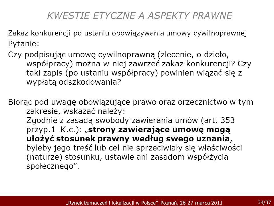 34/37 Rynek tłumaczeń i lokalizacji w Polsce, Poznań, 26-27 marca 2011 KWESTIE ETYCZNE A ASPEKTY PRAWNE Zakaz konkurencji po ustaniu obowiązywania umo