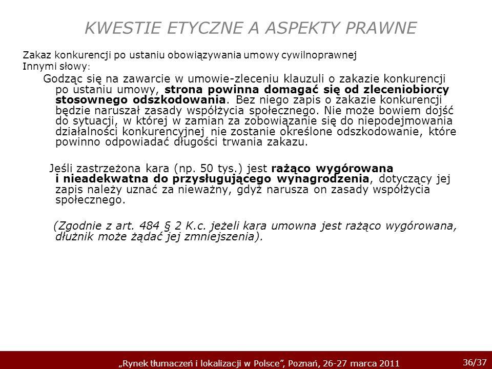 36/37 Rynek tłumaczeń i lokalizacji w Polsce, Poznań, 26-27 marca 2011 KWESTIE ETYCZNE A ASPEKTY PRAWNE Zakaz konkurencji po ustaniu obowiązywania umo