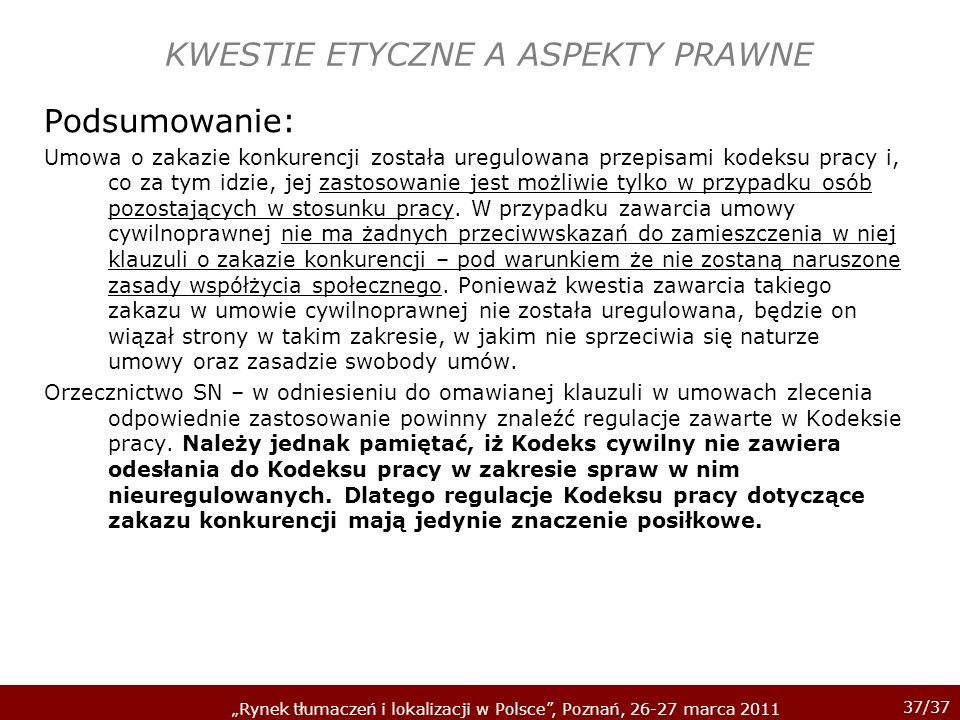 37/37 Rynek tłumaczeń i lokalizacji w Polsce, Poznań, 26-27 marca 2011 KWESTIE ETYCZNE A ASPEKTY PRAWNE Podsumowanie: Umowa o zakazie konkurencji zost