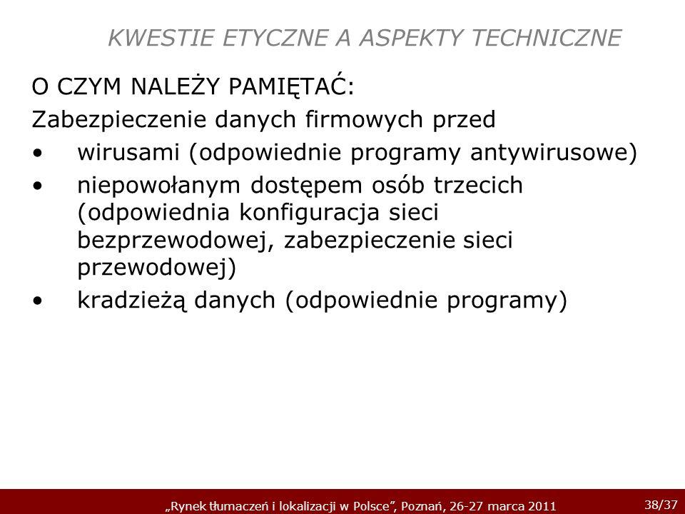 38/37 Rynek tłumaczeń i lokalizacji w Polsce, Poznań, 26-27 marca 2011 KWESTIE ETYCZNE A ASPEKTY TECHNICZNE O CZYM NALEŻY PAMIĘTAĆ: Zabezpieczenie dan