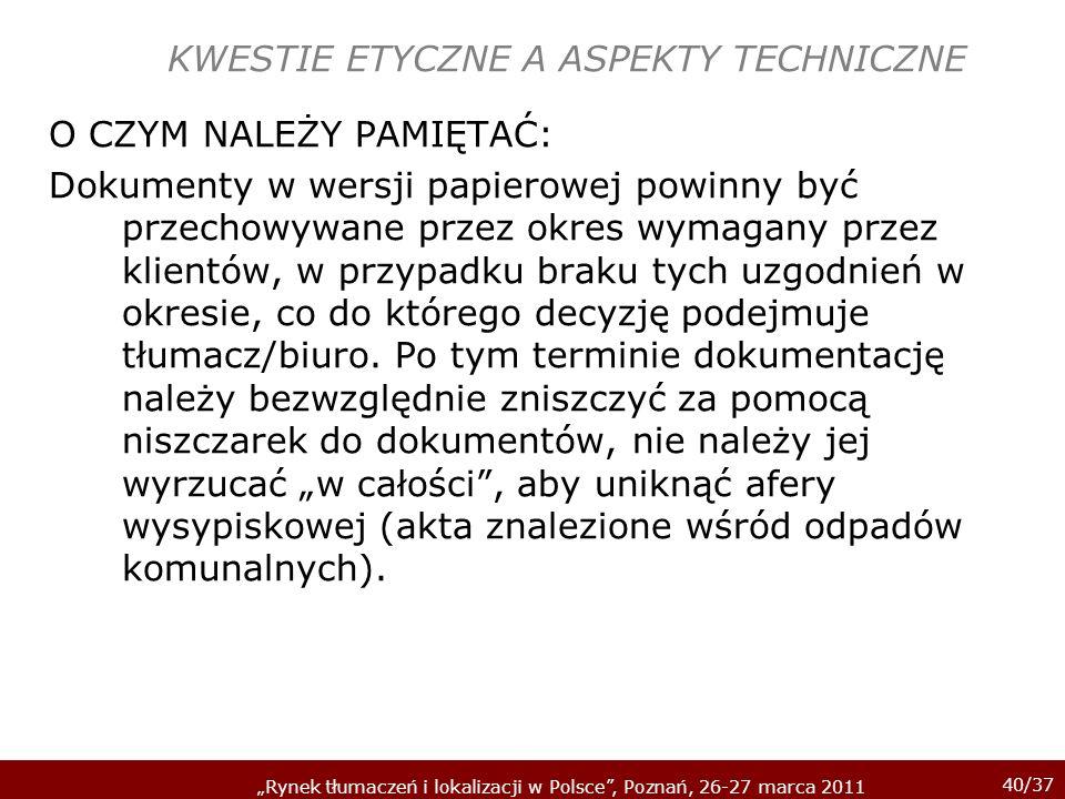 40/37 Rynek tłumaczeń i lokalizacji w Polsce, Poznań, 26-27 marca 2011 KWESTIE ETYCZNE A ASPEKTY TECHNICZNE O CZYM NALEŻY PAMIĘTAĆ: Dokumenty w wersji