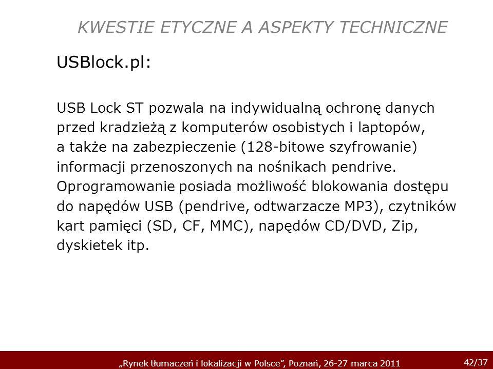42/37 Rynek tłumaczeń i lokalizacji w Polsce, Poznań, 26-27 marca 2011 KWESTIE ETYCZNE A ASPEKTY TECHNICZNE USBlock.pl: USB Lock ST pozwala na indywid