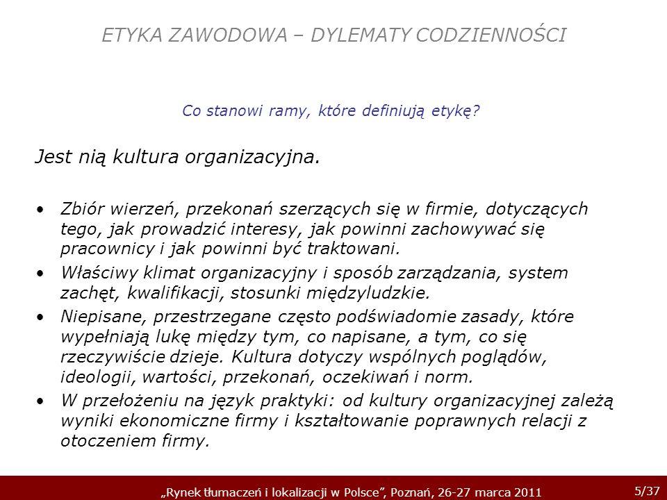 5/37 Rynek tłumaczeń i lokalizacji w Polsce, Poznań, 26-27 marca 2011 ETYKA ZAWODOWA – DYLEMATY CODZIENNOŚCI Co stanowi ramy, które definiują etykę? J