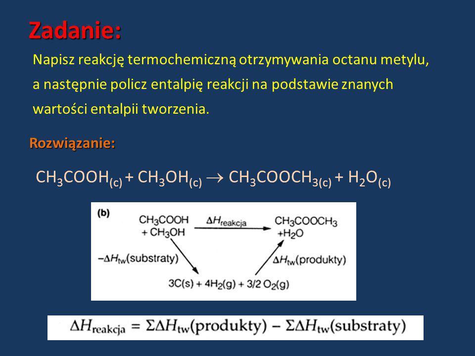 Zadanie: Rozwiązanie: Napisz reakcję termochemiczną otrzymywania octanu metylu, a następnie policz entalpię reakcji na podstawie znanych wartości enta