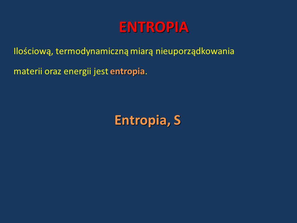 ENTROPIA Ilościową, termodynamiczną miarą nieuporządkowania entropia materii oraz energii jest entropia. Entropia, S
