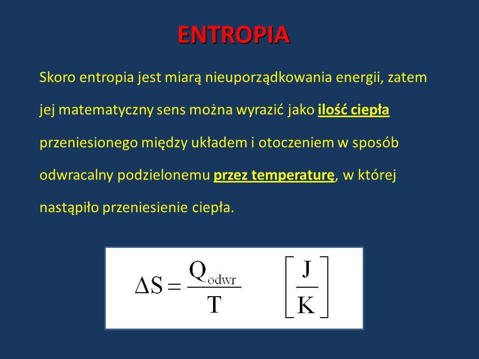 ENTROPIA Skoro entropia jest miarą nieuporządkowania energii, zatem jej matematyczny sens można wyrazić jako ilość ciepła przeniesionego między układe