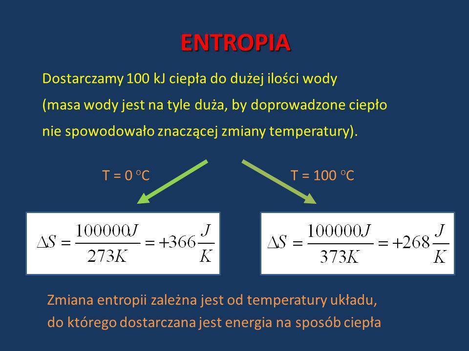 ENTROPIA Dostarczamy 100 kJ ciepła do dużej ilości wody (masa wody jest na tyle duża, by doprowadzone ciepło nie spowodowało znaczącej zmiany temperat
