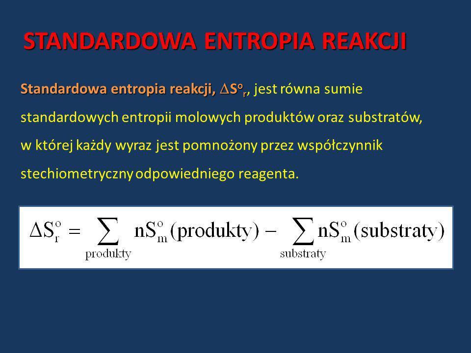 STANDARDOWA ENTROPIA REAKCJI Standardowa entropia reakcji, S o r Standardowa entropia reakcji, S o r, jest równa sumie standardowych entropii molowych