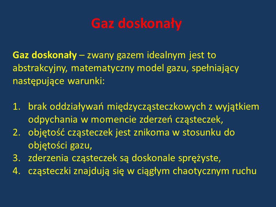 Gaz doskonały – zwany gazem idealnym jest to abstrakcyjny, matematyczny model gazu, spełniający następujące warunki: 1.brak oddziaływań międzycząstecz