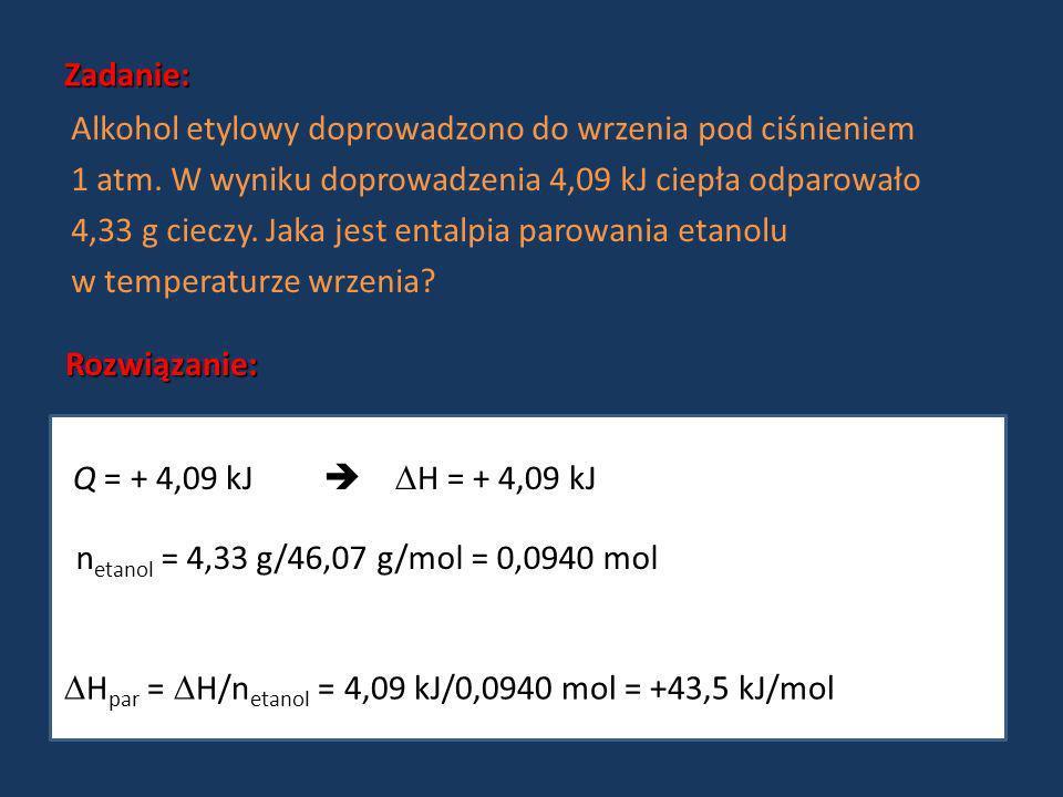 Zadanie: Rozwiązanie: Alkohol etylowy doprowadzono do wrzenia pod ciśnieniem 1 atm. W wyniku doprowadzenia 4,09 kJ ciepła odparowało 4,33 g cieczy. Ja