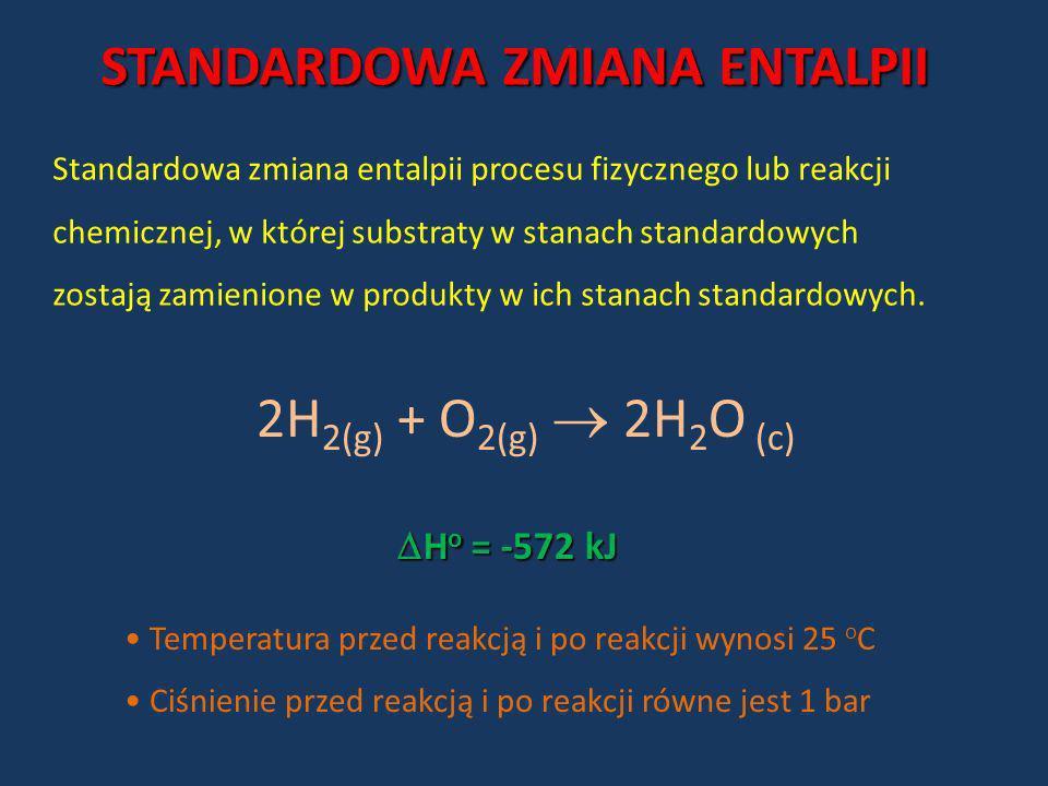 STANDARDOWA ZMIANA ENTALPII Standardowa zmiana entalpii procesu fizycznego lub reakcji chemicznej, w której substraty w stanach standardowych zostają