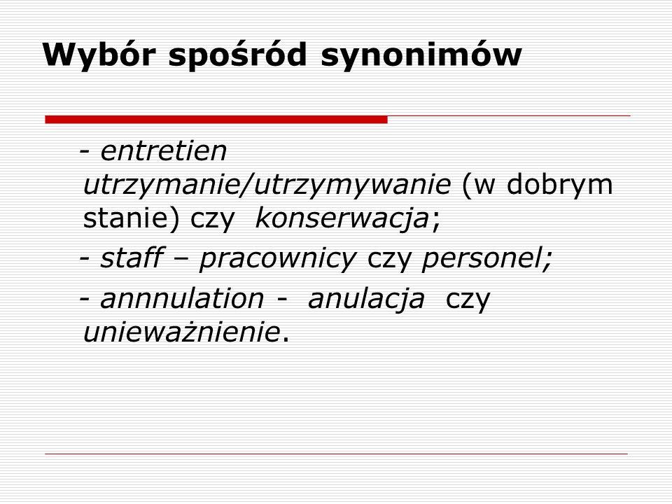 Wybór spośród synonimów - entretien utrzymanie/utrzymywanie (w dobrym stanie) czy konserwacja; - staff – pracownicy czy personel; - annnulation - anul