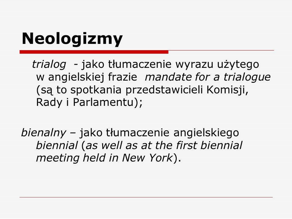 Neologizmy trialog - jako tłumaczenie wyrazu użytego w angielskiej frazie mandate for a trialogue (są to spotkania przedstawicieli Komisji, Rady i Par