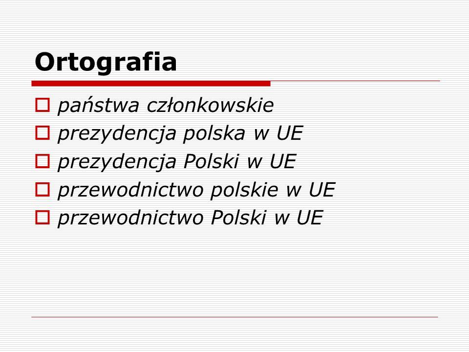 Ortografia państwa członkowskie prezydencja polska w UE prezydencja Polski w UE przewodnictwo polskie w UE przewodnictwo Polski w UE