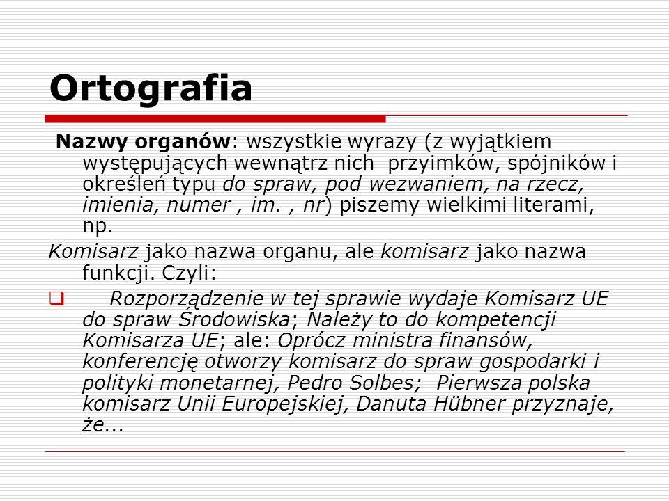 Ortografia Nazwy organów: wszystkie wyrazy (z wyjątkiem występujących wewnątrz nich przyimków, spójników i określeń typu do spraw, pod wezwaniem, na r