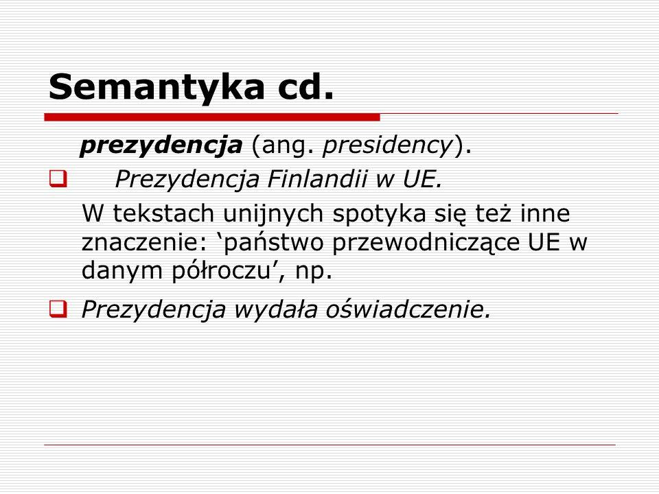 Semantyka cd. prezydencja (ang. presidency). Prezydencja Finlandii w UE. W tekstach unijnych spotyka się też inne znaczenie: państwo przewodniczące UE