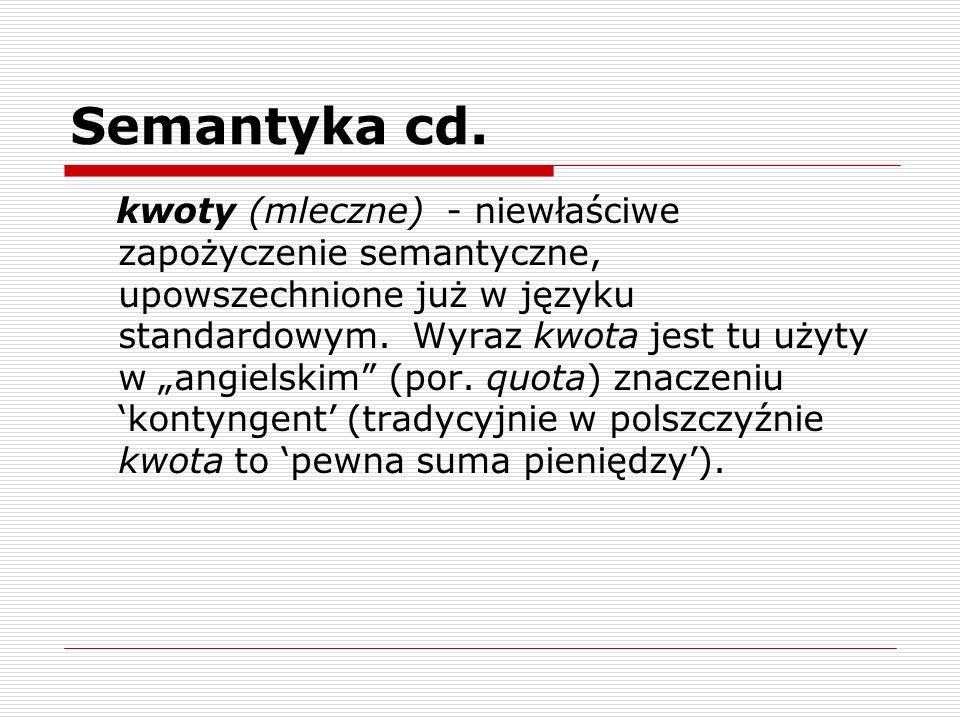 Semantyka cd. kwoty (mleczne) - niewłaściwe zapożyczenie semantyczne, upowszechnione już w języku standardowym. Wyraz kwota jest tu użyty w angielskim