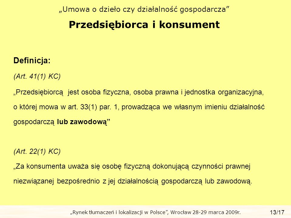 Rynek tłumaczeń i lokalizacji w Polsce, Wrocław 28-29 marca 2009r. Umowa o dzieło czy działalność gospodarcza Przedsiębiorca i konsument 13/17 Definic