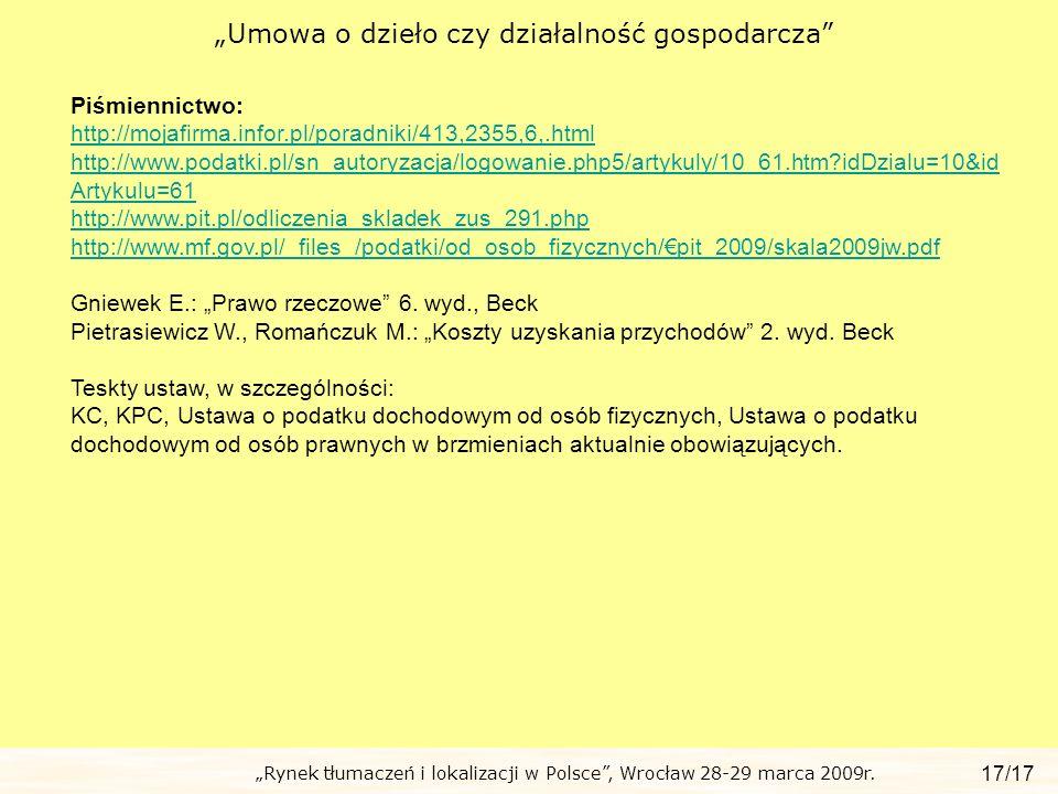 Rynek tłumaczeń i lokalizacji w Polsce, Wrocław 28-29 marca 2009r. Umowa o dzieło czy działalność gospodarcza 17/17 Piśmiennictwo: http://mojafirma.in
