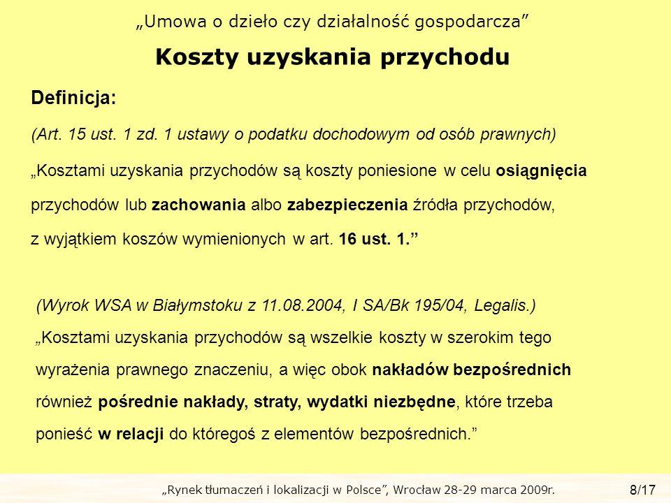 Rynek tłumaczeń i lokalizacji w Polsce, Wrocław 28-29 marca 2009r. Umowa o dzieło czy działalność gospodarcza Koszty uzyskania przychodu 8/17 Definicj