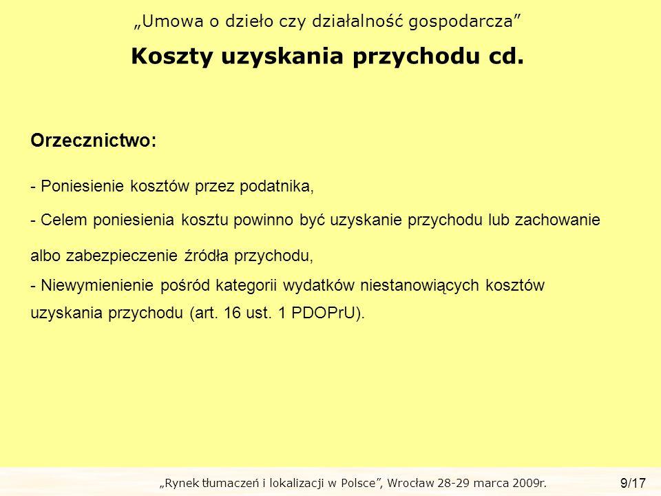 Rynek tłumaczeń i lokalizacji w Polsce, Wrocław 28-29 marca 2009r. Umowa o dzieło czy działalność gospodarcza Koszty uzyskania przychodu cd. 9/17 Orze