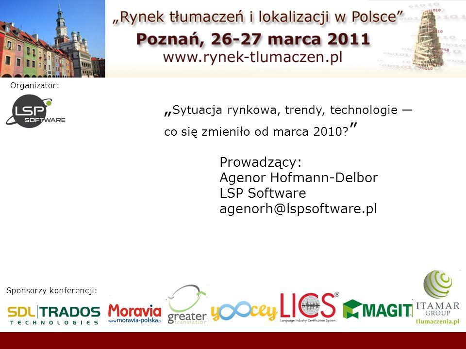 Sponsorzy konferencji: Organizator: Sytuacja rynkowa, trendy, technologie co się zmieniło od marca 2010.