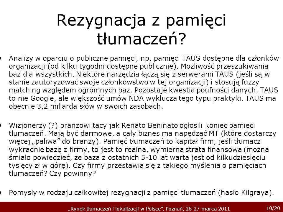 10/20 Rynek tłumaczeń i lokalizacji w Polsce, Poznań, 26-27 marca 2011 Rezygnacja z pamięci tłumaczeń.