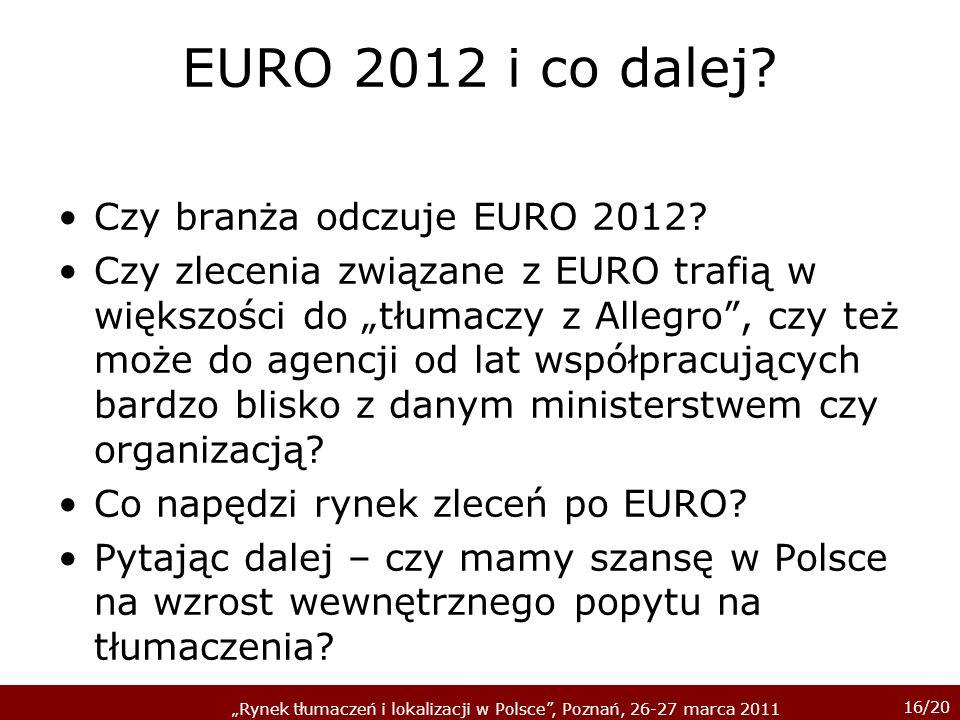 16/20 Rynek tłumaczeń i lokalizacji w Polsce, Poznań, 26-27 marca 2011 EURO 2012 i co dalej.