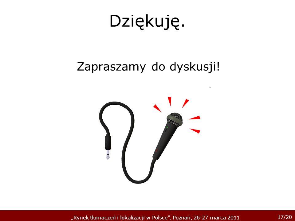 17/20 Rynek tłumaczeń i lokalizacji w Polsce, Poznań, 26-27 marca 2011 Dziękuję.